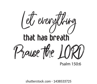 """Christian bible verse """"let everything that has breath praise the lord"""" Psalm 150:6  on white background vector illustration"""