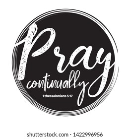 "Christian bible verse ""Pray continually"" Thessalonians 5:17 vector illustration"