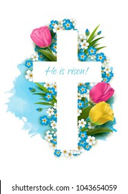 Christian  cross with inscription - He is risen. Tulips, white and blue flowers. Easter holiday background. Vector template card. Watercolor stain.