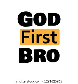 Christian Quote, God first bro, typography for print or use as poster, flyer or t shirt