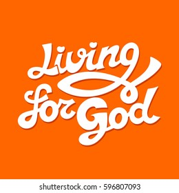 Christian typography, lettering, drawing by hand. Living for God.