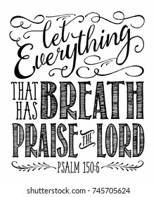 "Christian Vector Biblical Calligraphy style Typography design with elegant swashes & hand-drawn textures & accents from Psalms, ""Let Everything that has Breath Praise the Lord"" on white background"