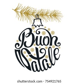 Christmas ball. Buon Natale greeting card. Italian Handwriting lettering. Spruce tree branches,snowflakes.Holiday background.New year template.Vintage vector,typography design.Black,gold
