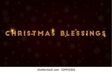 Christmas Blessings. Golden glitter christmas card. Luxurious christmas design element with golden glitter text Christmas Blessings, golden sparkles and snowflakes. Vector illustration.