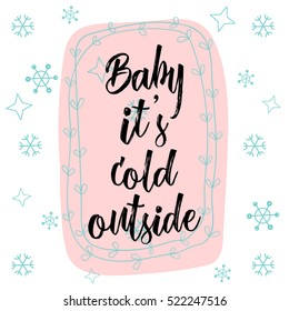 Christmas calligraphy Baby it's cold outside. Hand drawn brush lettering isolated on white background with bubble in pastel color palette, floral wreath, snow flakes. Greeting card template, banner.