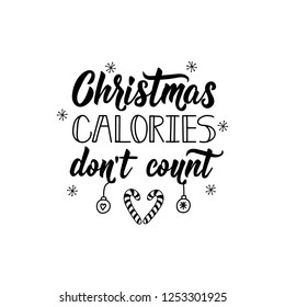 Christmas calories dont count. Lettering. calligraphy vector illustration. winter holiday design