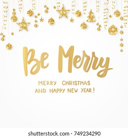 Christmas card. Be Merry hand drawn lettering. Golden glitter border. Holiday greetings quote on white. Hanging balls, stars and ribbons. For Christmas banners, posters, gift tags and labels.