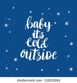 Christmas card template. Hand drawn lettering Baby it's cold outside. Perfect brush typography for cards, poster, t-shirt, invitations and other types of holiday design. Vector illustration.