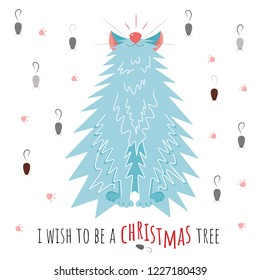 Christmas funny greeting card for pet lovers. Cute Cartoon. Cat who look like a fir. Mouse, paw on the background. I wish to be a Christmas tree. Happy New Year invitation.