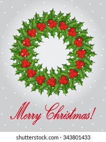Christmas greeting card and background with Christmas wreath with holly berries and Merry Christmas lettering. Vector illustration.
