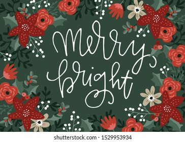 Christmas greeting card, invitation. Christmas floral frame, wreath made of poinsettia, flowers, berries and fir tree branches. Hand lettered text Merry bright. Vector illustration background.