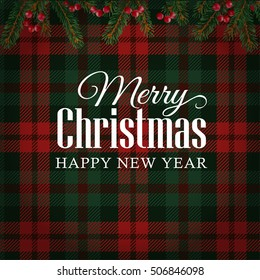 Christmas greeting card, invitation with Christmas tree branches and red berries border. White text over tartan checkered plaid, vector illustration background.