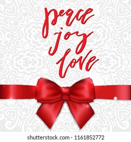 Christmas Greeting Card with Red Satin Bow and Ribbon with Lettering Calligraphy Peace Joy Love. Template for Congratulations, Housewarming posters, Invitations, Photo overlays. Vector