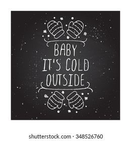 Christmas handdrawn greeting card with text on chalkboard background. Baby its cold outside. Chalkboard typographic banner with text, gifts and snowflakes. Vector  handdrawn christmas badge.