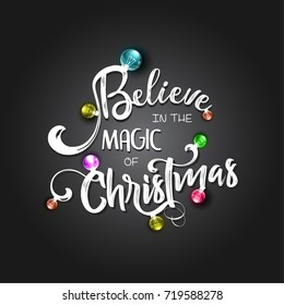 Christmas lettering design. Believe in the magic of Christmas. Typographical background.
