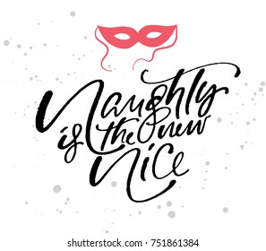 Christmas and New year fashion illustration of mask with quote vector. Hand drawn design concept for invitation, greeting card, poster, flyer for Winter Holiday season. Naughty is a new nice.