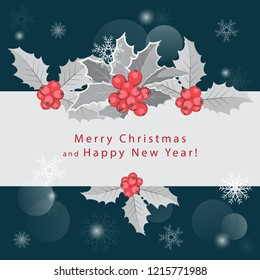 Christmas and New Year greeting card. Branches of holly berry decorate a place for your text. Dark blue background with falling snowflakes and bokeh. Vector illustration