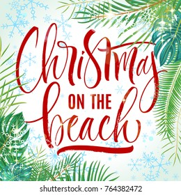 Christmas On The Beach Lettering with tropical plant leaves. Handwritten modern calligraphy, brush painted letters. Vector illustration. Template for banners, posters, greeting cards or photo overlays