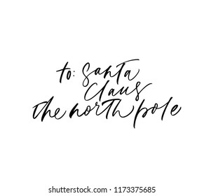 Christmas phrase handwritten with a calligraphic brush. To Santa Claus. Ink illustration. Modern brush calligraphy. Isolated on white background.