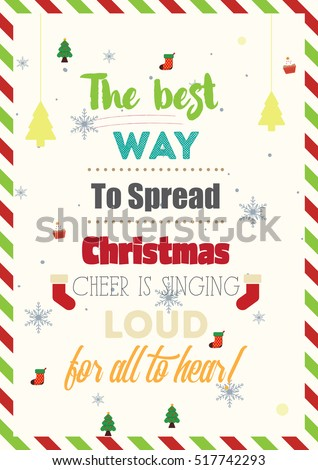 ab8f8ba4 Christmas Quote. The best way to spread Christmas cheer is singing loud for  all to hear! - Vector