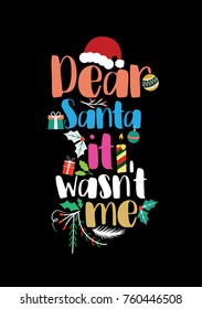 Christmas quote, lettering. Print Design Vector illustration. Dear Santa it wasn't me.