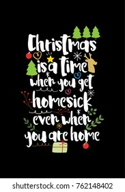 Christmas quote, lettering. Print Design Vector illustration. Christmas is a time when you get homesick even when you are home.