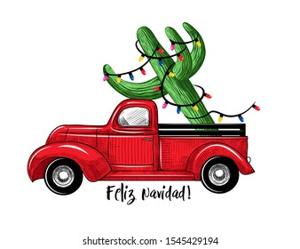 Christmas red truck with cactus. Feliz Navidad!  (Merry Christmas!). Color sketch. Vintage vector illustration. Holiday Fiesta Invitation.