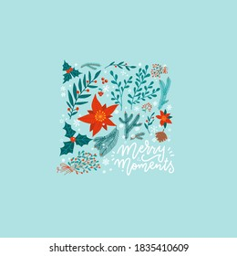 Christmas square greeting card, with winter plants, poinsettia, holly berry, spruce, tree brunch Xmas symbol. Vector flat illustration isolated on light blue background with lettering Merry moments.