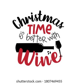 Christmas Time Is Better With Wine - funny Christmas phrase with wine bottle and glass. Good for t shirt and textile print, greeting card, mug and funny Christmas gifts design.