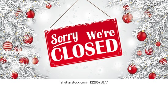 Christmas twigs with the sign and text Sorry we are closed. Eps 10 vector file.