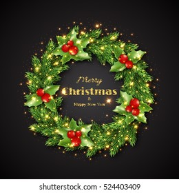 Christmas wreath with holly, glowing lights. Golden Merry Christmas and happy new year text, black background. Vector illustration.