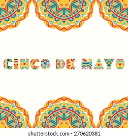 Cinco De Mayo card with bright Mexican border. Colorful ethnic ornament for ornate frame and art title. Use elements for flyer, greeting card, invitation. Vector file is EPS8.