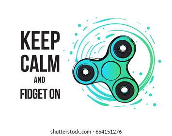 Circle spinner and keep calm and fidget on. Fidget spinner hand drawn fashion illustration.