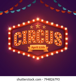 Circus light sign. Vintage circus banner with bright bulbs, highlights, gold stars, ribbon and garlands. Fun fair vector poster. Bright retro frame with text. Eps 10.
