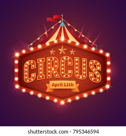 Circus light sign. Vintage circus banner with bright bulbs,dome tent, highlights, gold stars, ribbon and garlands. Fun fair vector poster. Bright retro frame with text. Eps 10.