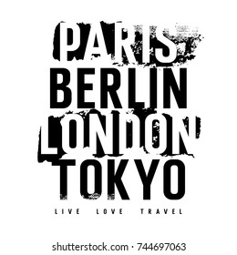 """Cities typography for T-shirt graphics, posters and prints. Inscriptions """"Paris, London, Berlin, Tokyo"""" and """"Live. Love. Travel"""". Grunge design elements. Vectors"""