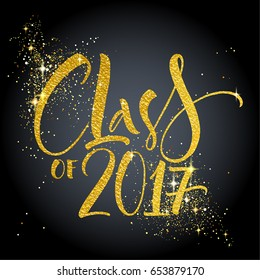 Class of 2017 hand drawn lettering. Template for graduation design, high school or college graduate. Modern calligraphy, brush painted letters with gold texture and sparkles. Vector illustration.