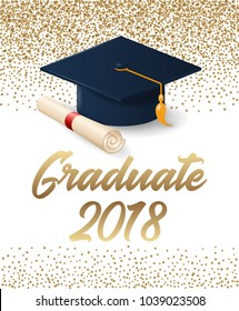 Class of 2018 graduation poster with hat and diploma scroll. Can be used for invitation, banner, greeting card, postcard. Vector graduate template.