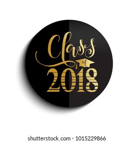 Class of 2018 hand drawn lettering. Vector illustration. Template for graduation design, high school or college graduate.
