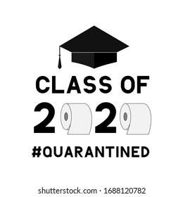 Class of 2020 funny typography poster with toilet paper and graduation cap isolated on white. Coronavirus COVID-19 quarantine. Vector template for graduation greeting card, banner, sticker, t-shirt.