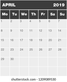 Classic month planning calendar in English for April 2019, Monday to Sunday (all year avalaible in portfolio), blank template, greyscale