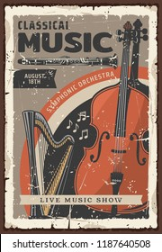 Classical music live show or concert vintage poster with musical instruments. Symphonic orchestra cello, harp and oboe, decorated with musical notes and scratched frame. Vector illustration