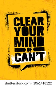 Clear Your Mind Of Can't. Inspiring Workout and Fitness Gym Motivation Quote Illustration Sign. Creative Strong Sport Vector Rough Typography Grunge Wallpaper Poster Concept
