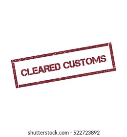 Cleared Customs rectangular stamp. Texturised red stamp with Cleared Customs text isolated on white background, vector illustration.