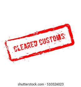 Cleared Customs red rubber stamp isolated on white background. Grunge rectangular seal with text, ink texture and splatter and blots, vector illustration.