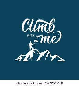 Climb with me. Lettering inspiring typography illustration.