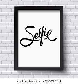 Close up Black Text Design for Selfie Concept on a Black and White Frame Hanging on White Brick Wall. Vector illustration.
