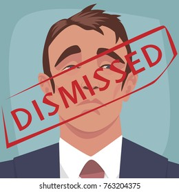 Close up portrait of unhappy businessman. Red stamp Dismissed on face of worker man. Employee fired from job concept. Simplified realistic cartoon art style. Vector illustration