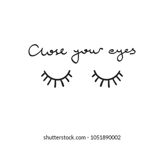 Close your eyes text and shut eyes drawing / Vector illustration design for t shirt graphics, prints, posters, stickers, cards and other uses.