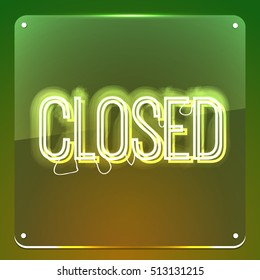 Closed. Neon signboard. Shine text on glass board. Illustration for your club, cafe, restaurant, shop, store, business.